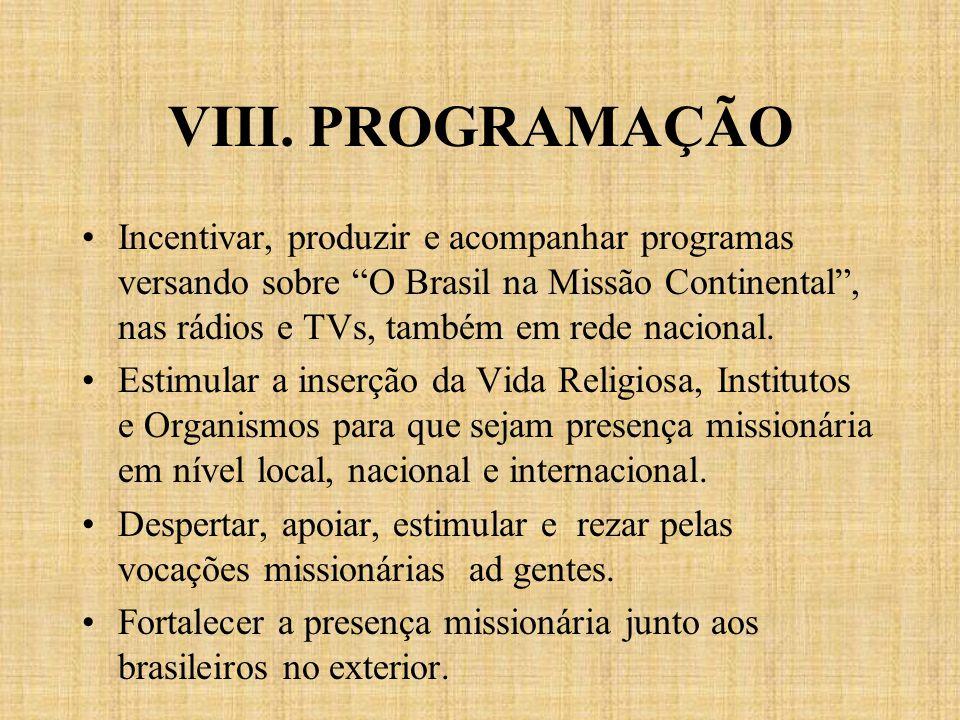 VIII. PROGRAMAÇÃO Incentivar, produzir e acompanhar programas versando sobre O Brasil na Missão Continental, nas rádios e TVs, também em rede nacional