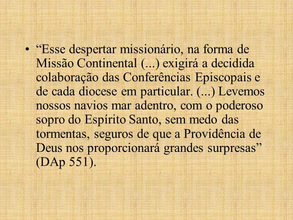 Esse despertar missionário, na forma de Missão Continental (...) exigirá a decidida colaboração das Conferências Episcopais e de cada diocese em parti