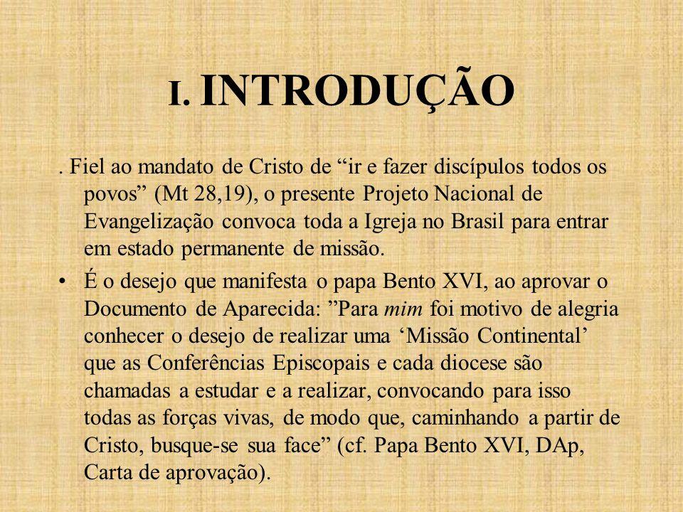I. INTRODUÇÃO. Fiel ao mandato de Cristo de ir e fazer discípulos todos os povos (Mt 28,19), o presente Projeto Nacional de Evangelização convoca toda