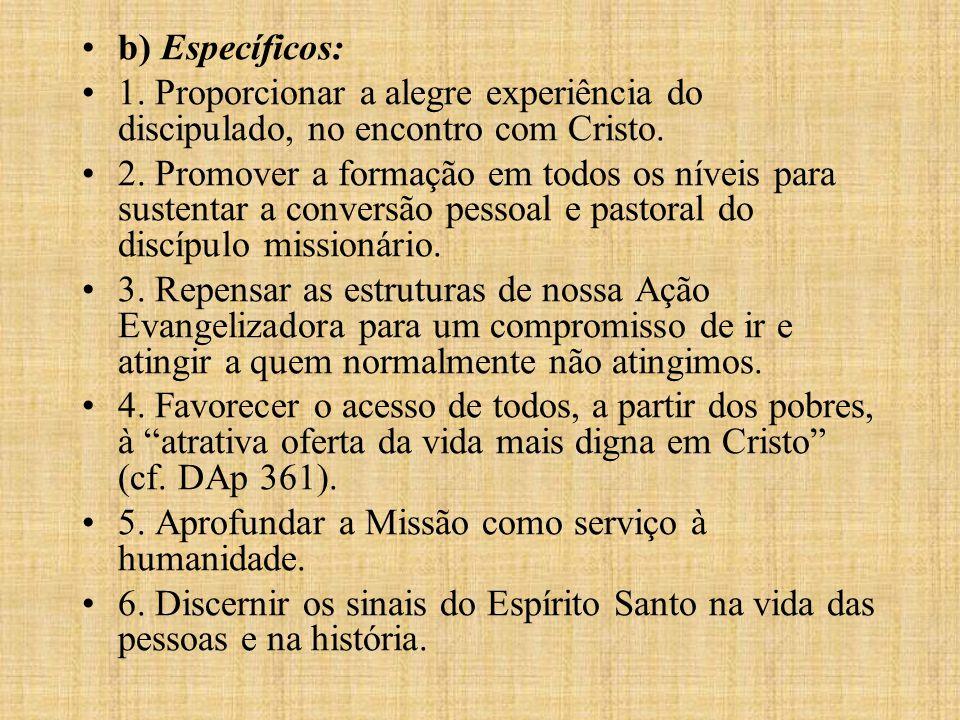 b) Específicos: 1. Proporcionar a alegre experiência do discipulado, no encontro com Cristo. 2. Promover a formação em todos os níveis para sustentar
