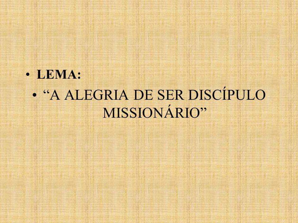 LEMA: A ALEGRIA DE SER DISCÍPULO MISSIONÁRIO