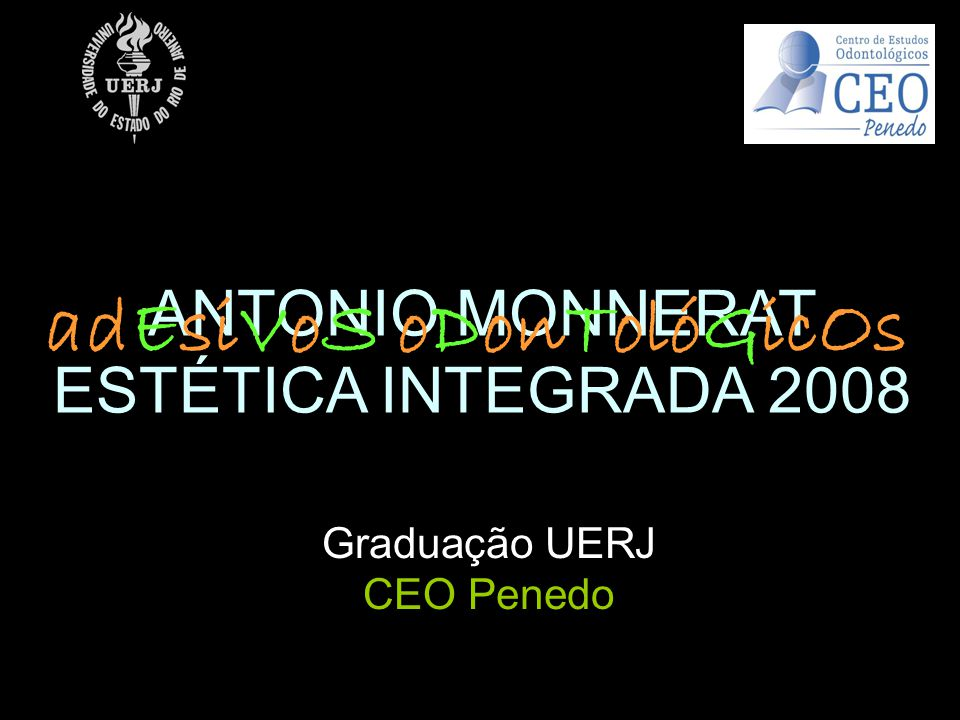 ANTONIO MONNERAT ESTÉTICA INTEGRADA 2008 Graduação UERJ CEO Penedo adEsiVoS oDonTolóGicOs