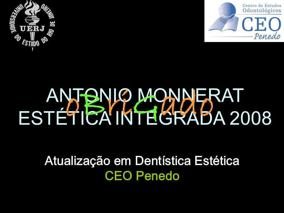ANTONIO MONNERAT ESTÉTICA INTEGRADA 2008 Atualização em Dentística Estética CEO Penedo oBriGado