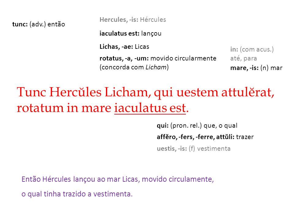 Tunc Hercŭles Licham, qui uestem attulĕrat, rotatum in mare iaculatus est.