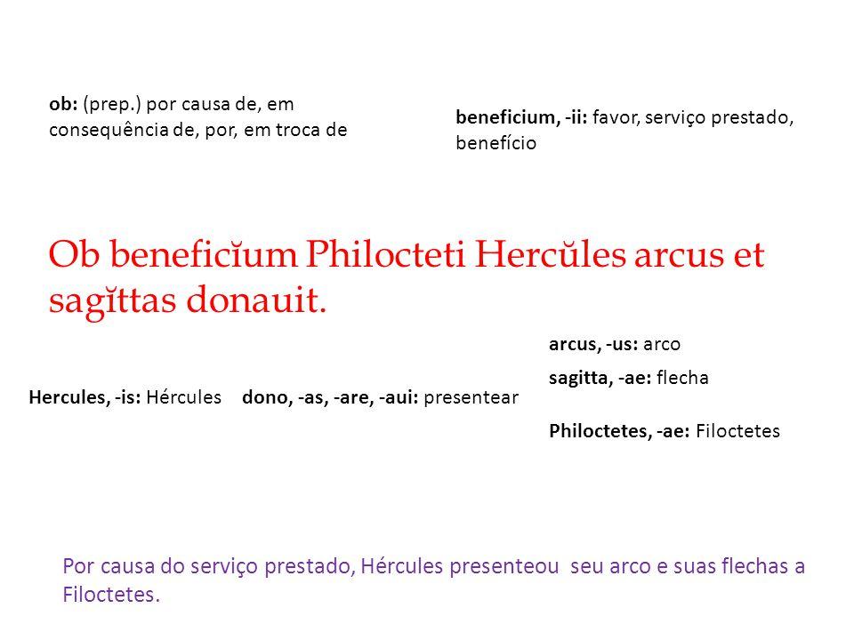 Ob beneficĭum Philocteti Hercŭles arcus et sagĭttas donauit.