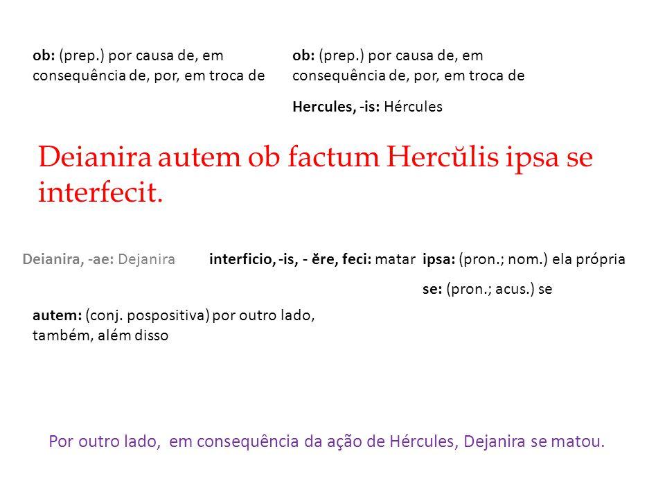 Deianira autem ob factum Hercŭlis ipsa se interfecit.