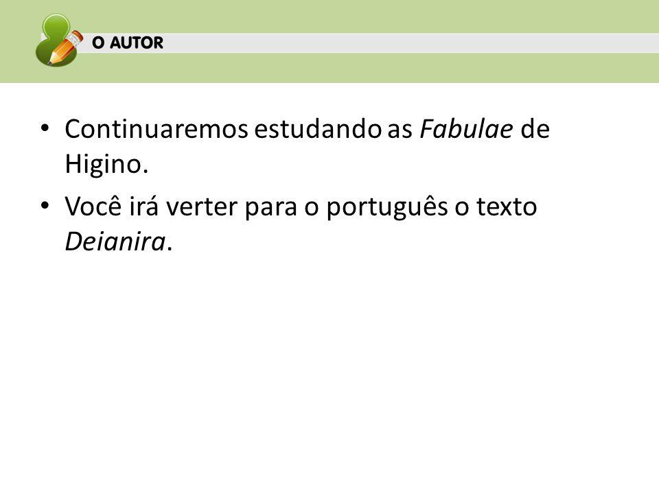 Continuaremos estudando as Fabulae de Higino. Você irá verter para o português o texto Deianira.
