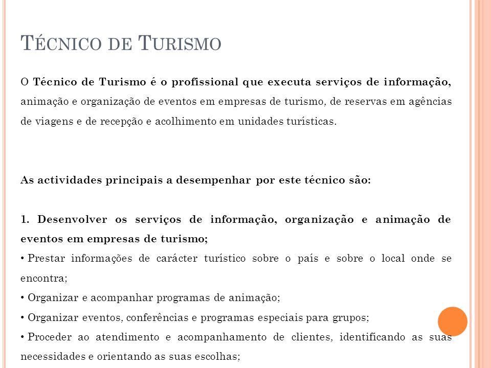 T ÉCNICO DE T URISMO O Técnico de Turismo é o profissional que executa serviços de informação, animação e organização de eventos em empresas de turismo, de reservas em agências de viagens e de recepção e acolhimento em unidades turísticas.