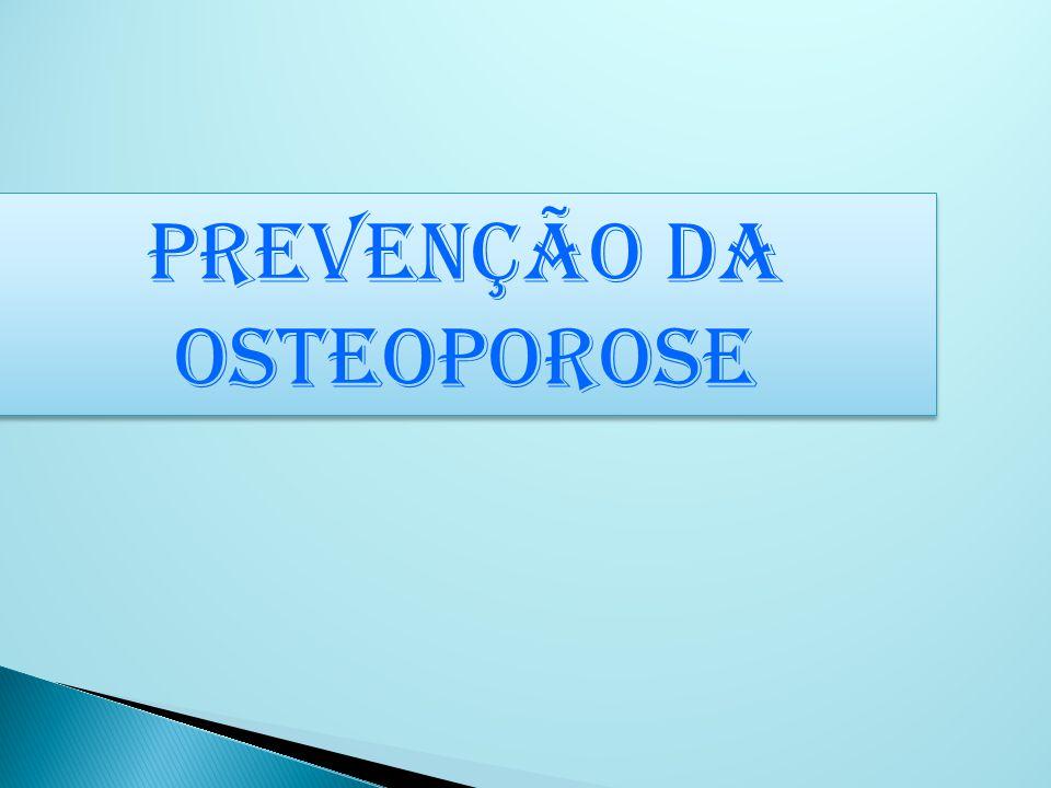 Prevenção da osteoporose Prevenção da osteoporose
