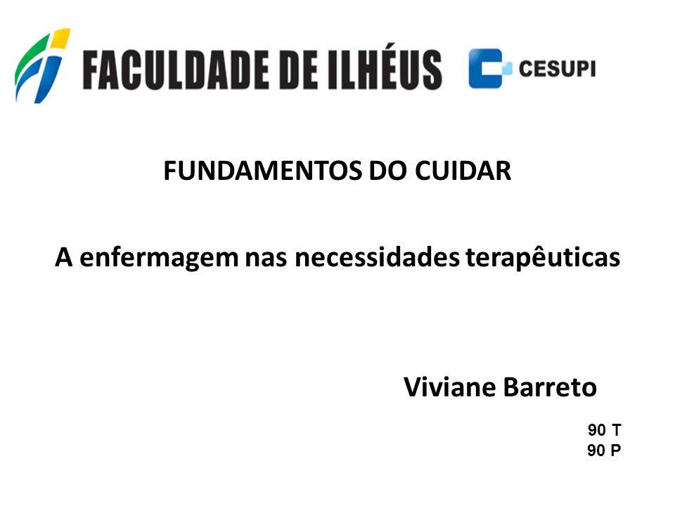 FUNDAMENTOS DO CUIDAR A enfermagem nas necessidades terapêuticas Viviane Barreto 90 T 90 P