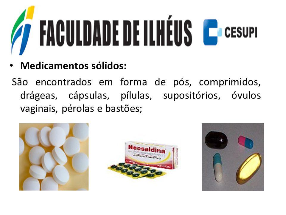 Medicamentos sólidos: São encontrados em forma de pós, comprimidos, drágeas, cápsulas, pílulas, supositórios, óvulos vaginais, pérolas e bastões;
