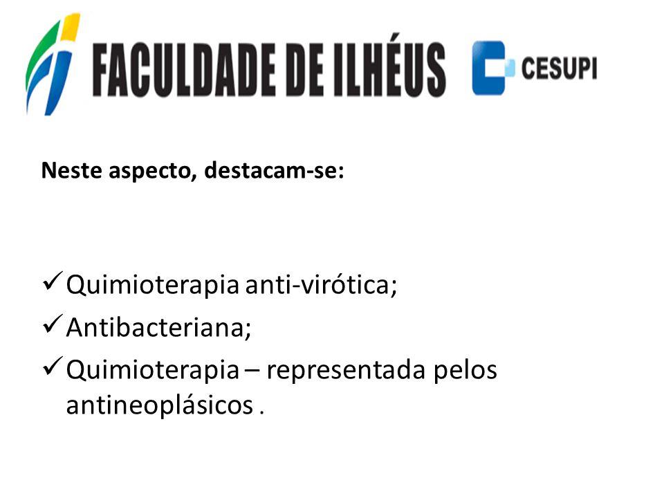 Neste aspecto, destacam-se: Quimioterapia anti-virótica; Antibacteriana; Quimioterapia – representada pelos antineoplásicos.