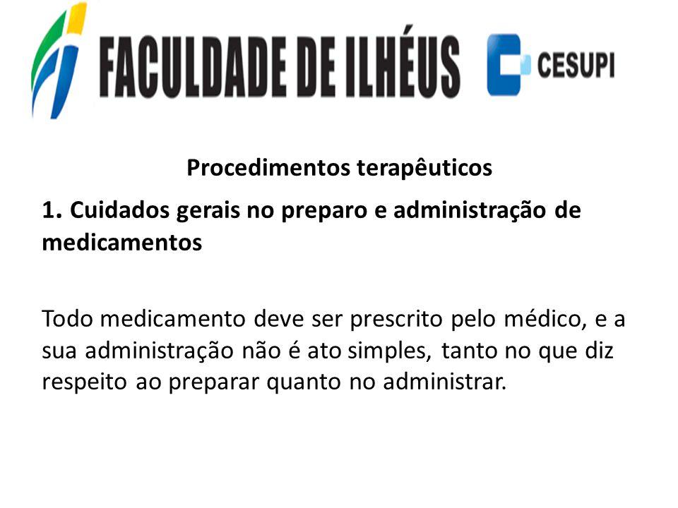 Procedimentos terapêuticos 1. Cuidados gerais no preparo e administração de medicamentos Todo medicamento deve ser prescrito pelo médico, e a sua admi