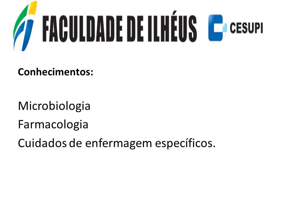 Conhecimentos: Microbiologia Farmacologia Cuidados de enfermagem específicos.
