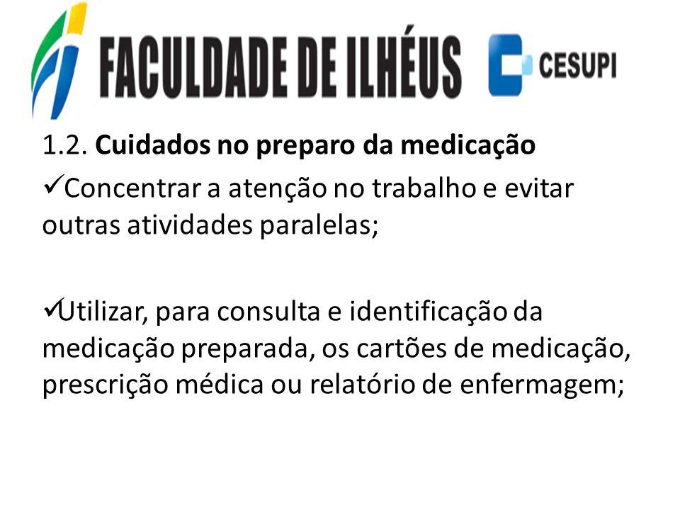 1.2. Cuidados no preparo da medicação Concentrar a atenção no trabalho e evitar outras atividades paralelas; Utilizar, para consulta e identificação d