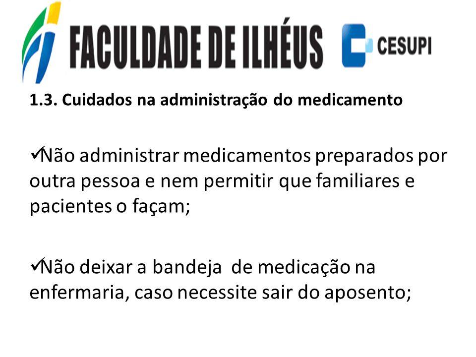 1.3. Cuidados na administração do medicamento Não administrar medicamentos preparados por outra pessoa e nem permitir que familiares e pacientes o faç