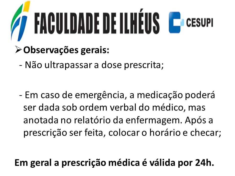 Observações gerais: - Não ultrapassar a dose prescrita; - Em caso de emergência, a medicação poderá ser dada sob ordem verbal do médico, mas anotada n