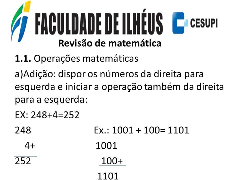 Revisão de matemática 1.1. Operações matemáticas a)Adição: dispor os números da direita para esquerda e iniciar a operação também da direita para a es