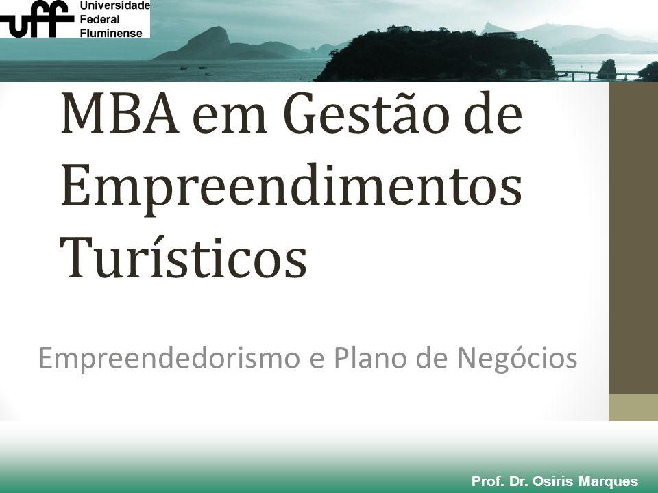 MBA em Gestão de Empreendimentos Turísticos Empreendedorismo e Plano de Negócios Prof. Dr. Osiris Marques