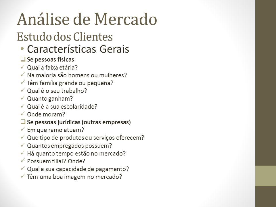 Análise de Mercado Estudo dos Clientes Características Gerais Se pessoas físicas Qual a faixa etária.