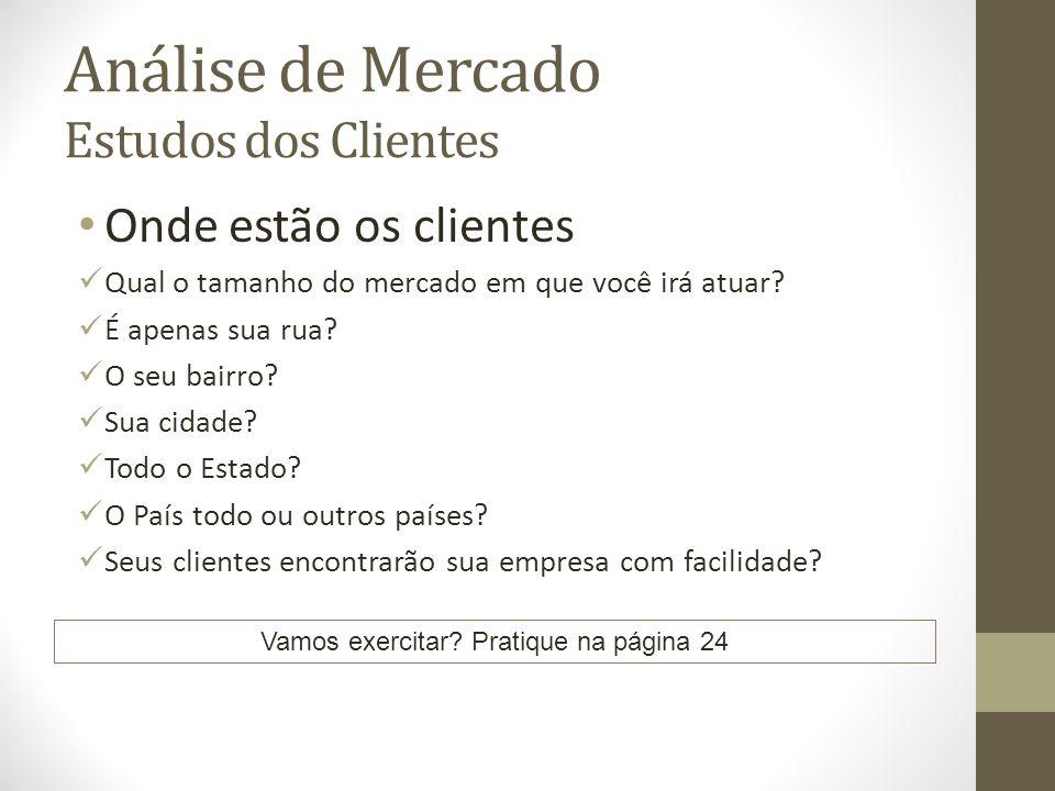 Análise de Mercado Estudos dos Clientes Onde estão os clientes Qual o tamanho do mercado em que você irá atuar.