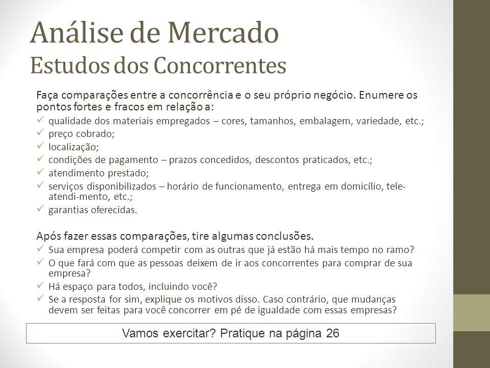 Análise de Mercado Estudos dos Concorrentes Faça comparações entre a concorrência e o seu próprio negócio.