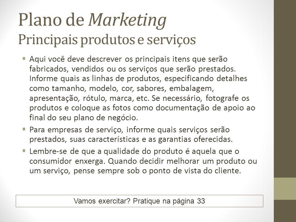 Plano de Marketing Principais produtos e serviços Aqui você deve descrever os principais itens que serão fabricados, vendidos ou os serviços que serão prestados.