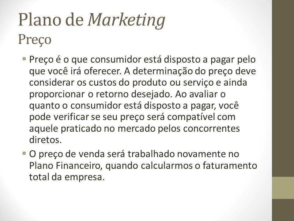 Plano de Marketing Preço Preço é o que consumidor está disposto a pagar pelo que você irá oferecer. A determinação do preço deve considerar os custos