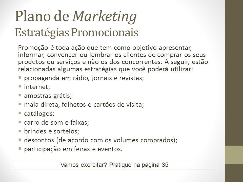 Plano de Marketing Estratégias Promocionais Promoção é toda ação que tem como objetivo apresentar, informar, convencer ou lembrar os clientes de comprar os seus produtos ou serviços e não os dos concorrentes.