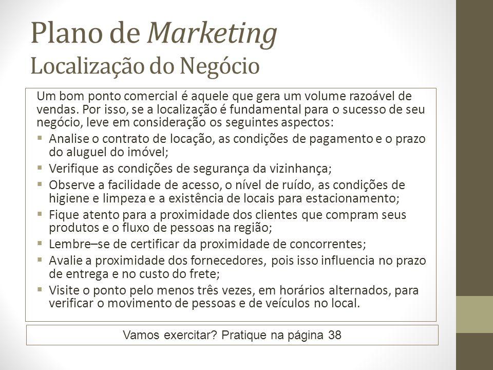 Plano de Marketing Localização do Negócio Um bom ponto comercial é aquele que gera um volume razoável de vendas. Por isso, se a localização é fundamen