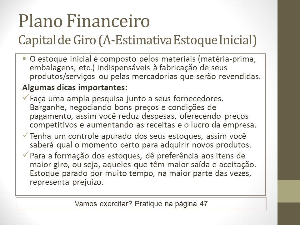 Plano Financeiro Capital de Giro (A-Estimativa Estoque Inicial) O estoque inicial é composto pelos materiais (matéria-prima, embalagens, etc.) indispe