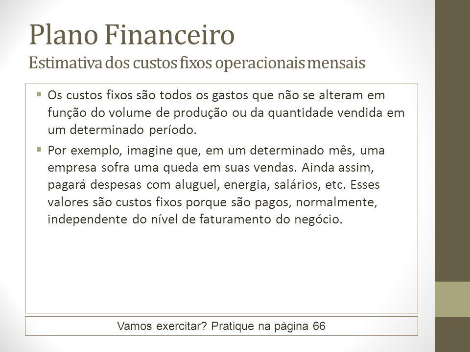 Plano Financeiro Estimativa dos custos fixos operacionais mensais Os custos fixos são todos os gastos que não se alteram em função do volume de produç