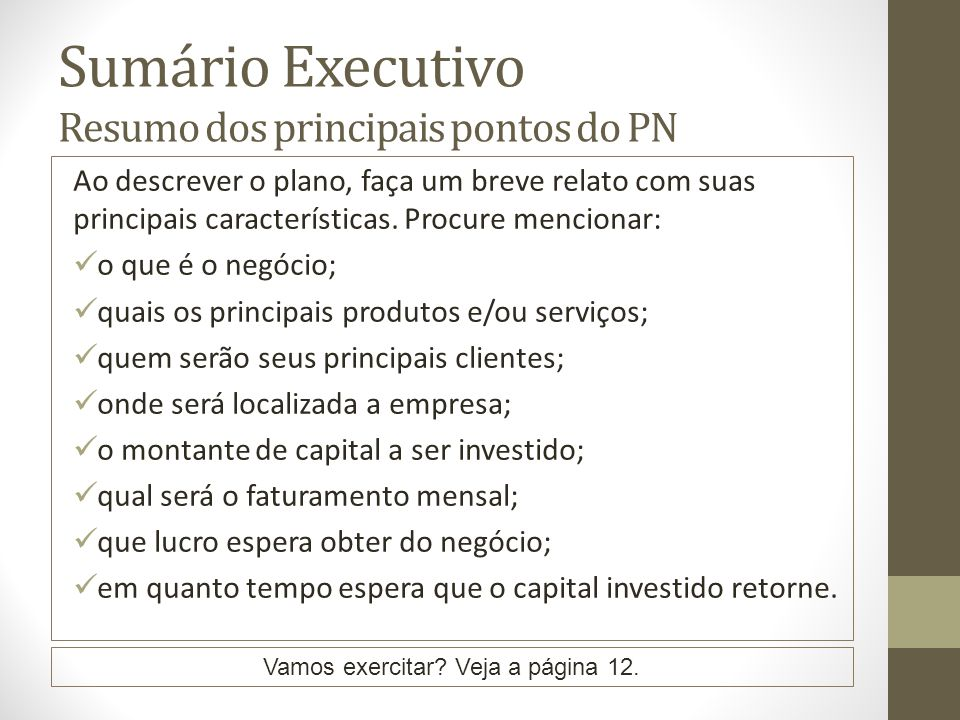 Sumário Executivo Resumo dos principais pontos do PN Ao descrever o plano, faça um breve relato com suas principais características. Procure mencionar