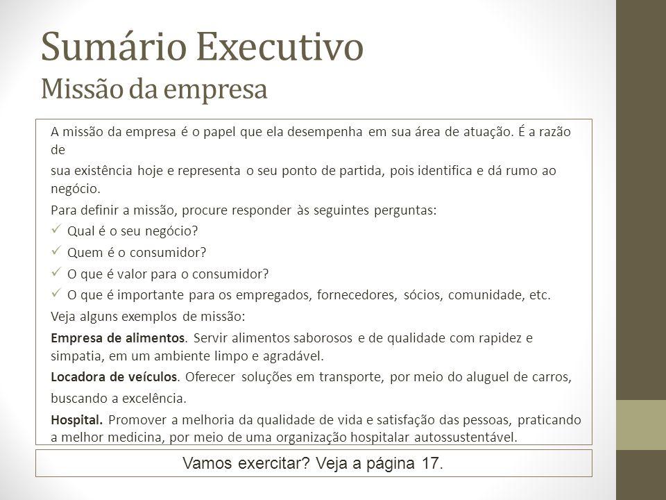 Sumário Executivo Missão da empresa A missão da empresa é o papel que ela desempenha em sua área de atuação.