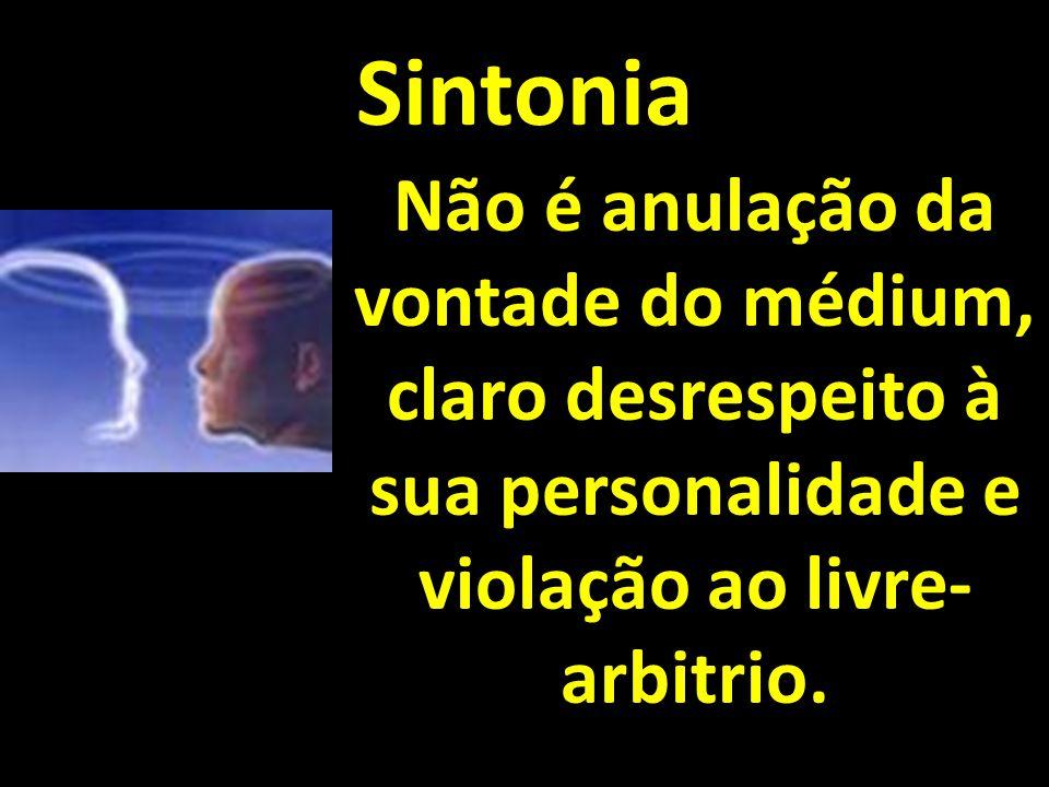 Sintonia Não é anulação da vontade do médium, claro desrespeito à sua personalidade e violação ao livre- arbitrio.