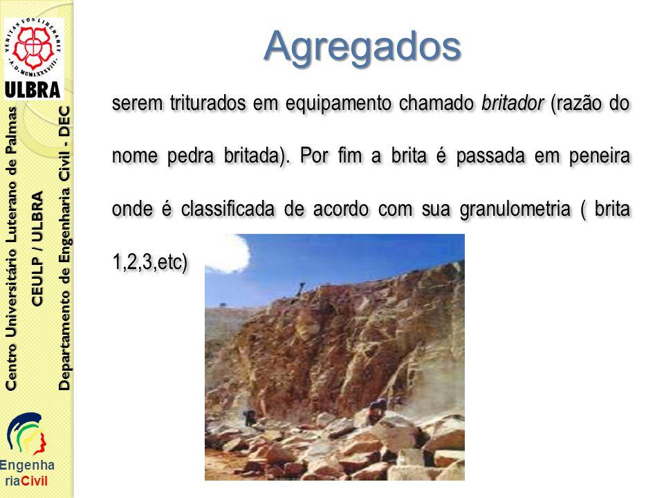SUBSTÂNCIAS NOCIVAS : As substâncias nocivas encontradas na areia são: Torrões de argila: A presença na areia de argila sob forma de torrões friáveis é bastante nociva, e seu teor é limitado segundo NBR 7211/83 aos seguintes valores máximos: a) Agregados miúdos – 1,5% b) Agregados graúdos: - em concreto cuja aparência é importante: 1,0% - em concreto submetido ao desgaste superficial: 2,0% - nos demais concretos: 3,0% SUBSTÂNCIAS NOCIVAS : As substâncias nocivas encontradas na areia são: Torrões de argila: A presença na areia de argila sob forma de torrões friáveis é bastante nociva, e seu teor é limitado segundo NBR 7211/83 aos seguintes valores máximos: a) Agregados miúdos – 1,5% b) Agregados graúdos: - em concreto cuja aparência é importante: 1,0% - em concreto submetido ao desgaste superficial: 2,0% - nos demais concretos: 3,0% Engenharia Civil Centro Universitário Luterano de Palmas CEULP / ULBRA Departamento de Engenharia Civil - DEC Agregados