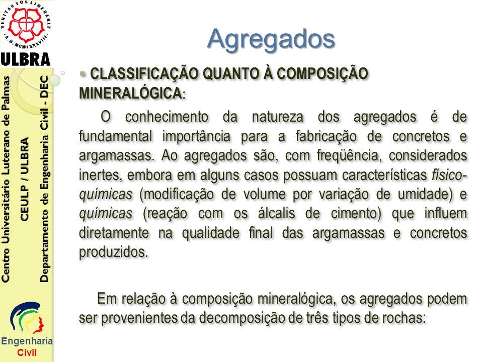 CLASSIFICAÇÃO QUANTO À COMPOSIÇÃO MINERALÓGICA : O conhecimento da natureza dos agregados é de fundamental importância para a fabricação de concretos
