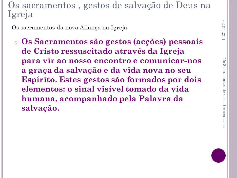 o Os Sacramentos são gestos (acções) pessoais de Cristo ressuscitado através da Igreja para vir ao nosso encontro e comunicar-nos a graça da salvação