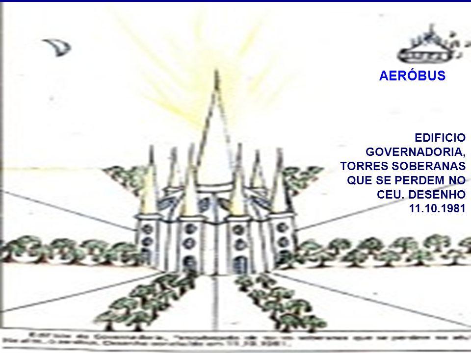 Edifício da Governadoria, encabeçado de torres soberanas que se perdem no céu. No alto, o aeróbus.