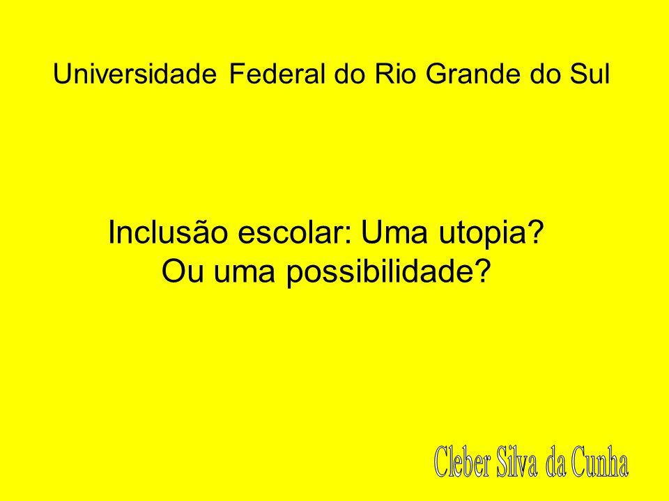 Universidade Federal do Rio Grande do Sul Inclusão escolar: Uma utopia? Ou uma possibilidade?