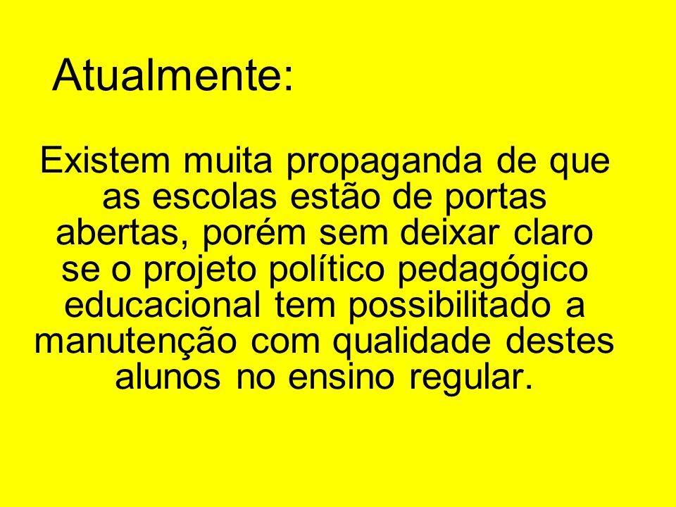 Atualmente: Existem muita propaganda de que as escolas estão de portas abertas, porém sem deixar claro se o projeto político pedagógico educacional te