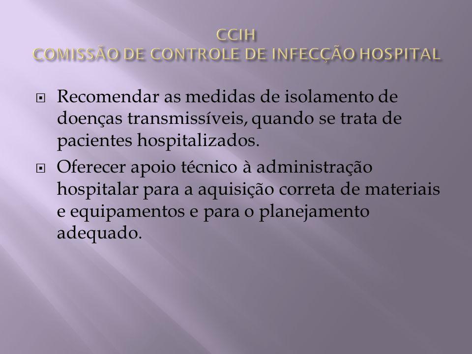 Recomendar as medidas de isolamento de doenças transmissíveis, quando se trata de pacientes hospitalizados. Oferecer apoio técnico à administração hos