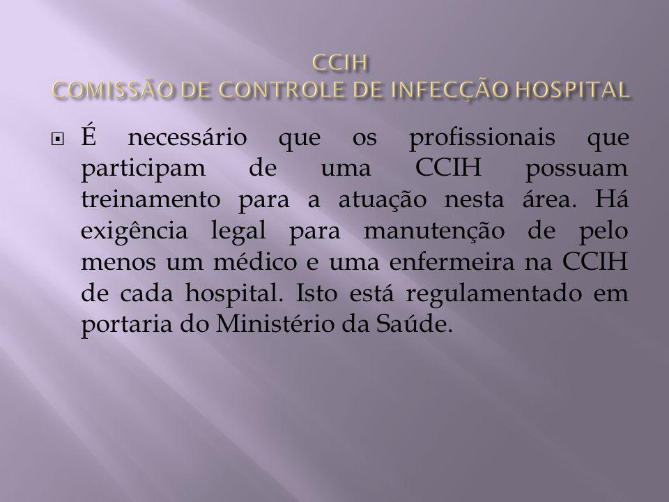 É necessário que os profissionais que participam de uma CCIH possuam treinamento para a atuação nesta área. Há exigência legal para manutenção de pelo