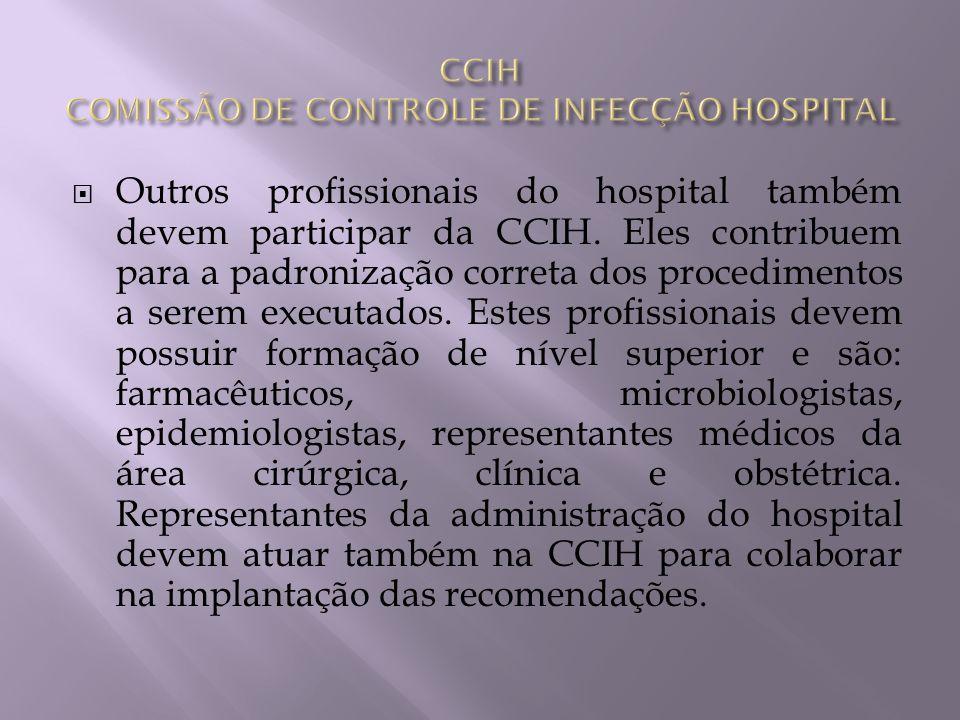 Outros profissionais do hospital também devem participar da CCIH. Eles contribuem para a padronização correta dos procedimentos a serem executados. Es