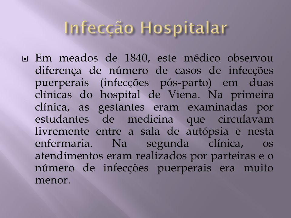 Em meados de 1840, este médico observou diferença de número de casos de infecções puerperais (infecções pós-parto) em duas clínicas do hospital de Vie