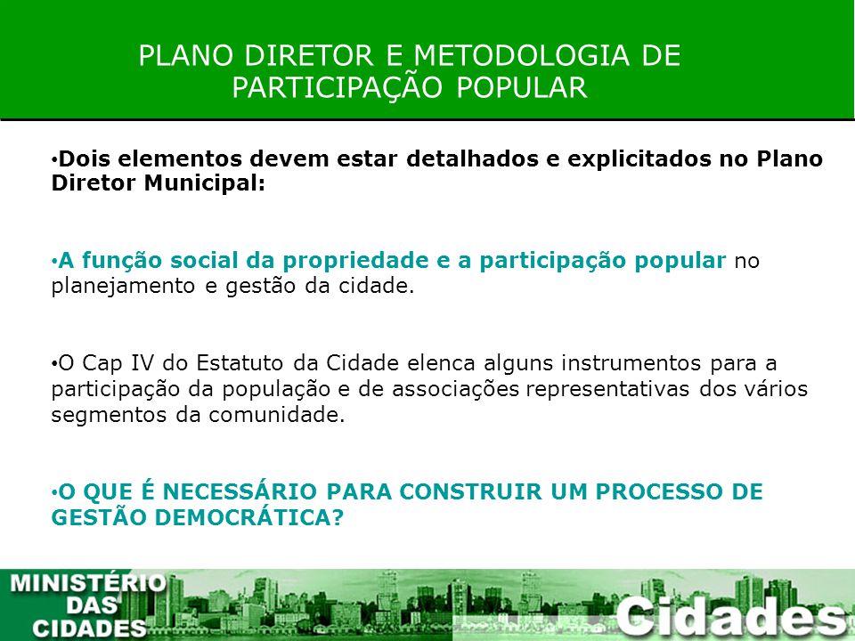 Dois elementos devem estar detalhados e explicitados no Plano Diretor Municipal: A função social da propriedade e a participação popular no planejamen