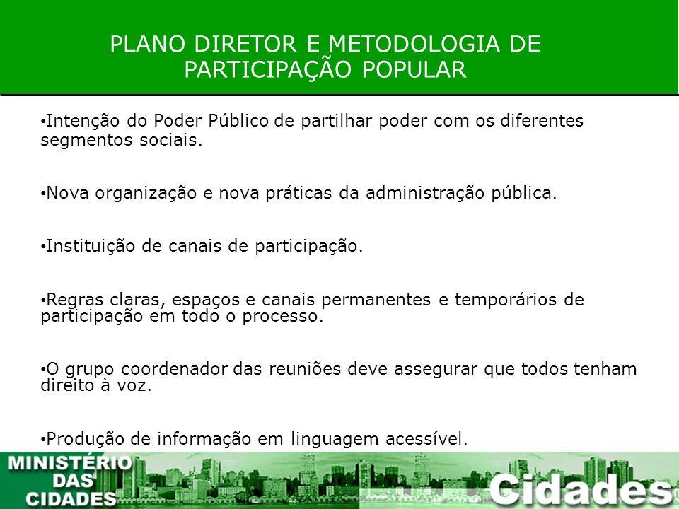 PLANO DIRETOR E METODOLOGIA DE PARTICIPAÇÃO POPULAR Intenção do Poder Público de partilhar poder com os diferentes segmentos sociais. Nova organização