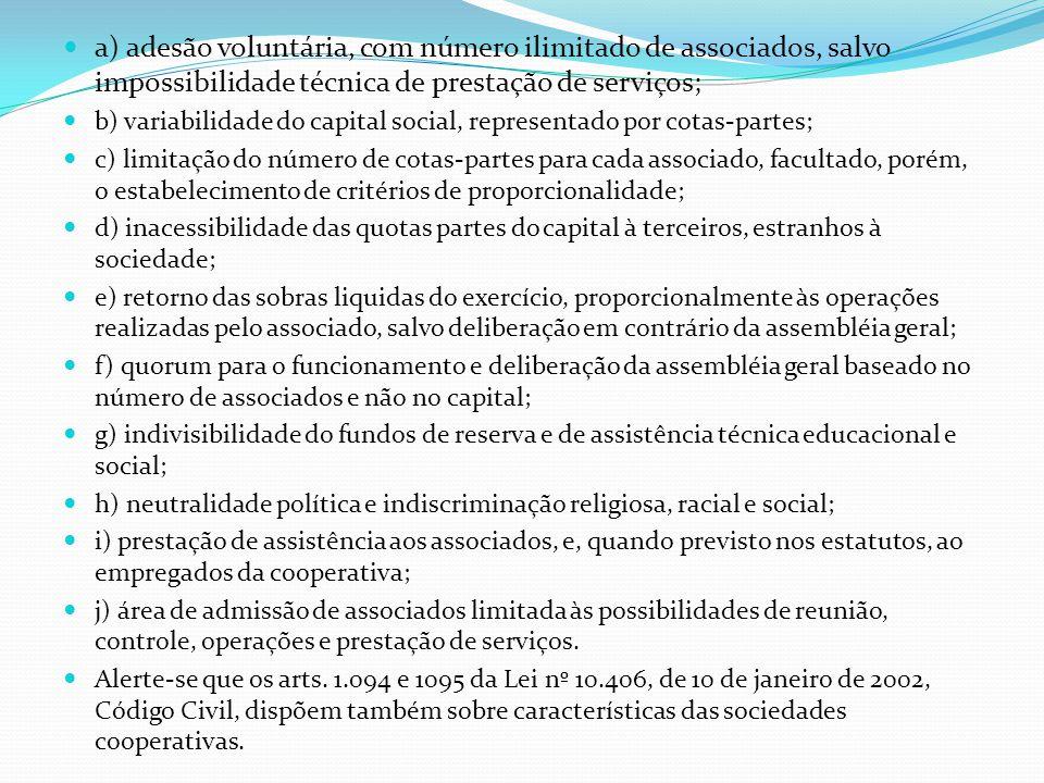 a) adesão voluntária, com número ilimitado de associados, salvo impossibilidade técnica de prestação de serviços; b) variabilidade do capital social,