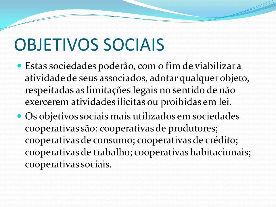 OBJETIVOS SOCIAIS Estas sociedades poderão, com o fim de viabilizar a atividade de seus associados, adotar qualquer objeto, respeitadas as limitações