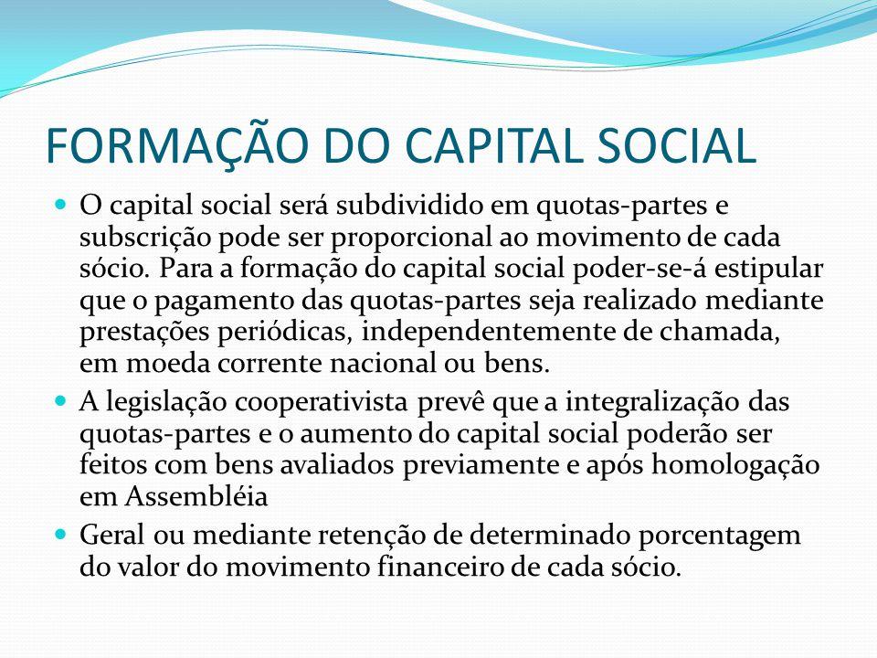 FORMAÇÃO DO CAPITAL SOCIAL O capital social será subdividido em quotaspartes e subscrição pode ser proporcional ao movimento de cada sócio. Para a for